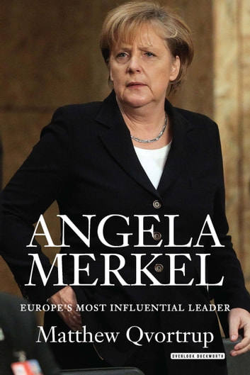 Angela Merkel - Europe's Most Influential Leader: Revised Edition ebook by Matthew Qvortrup