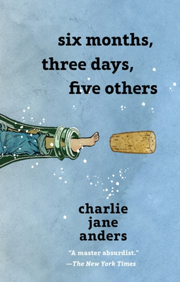 Six Months, Three Days, Five Others ebook by Charlie Jane Anders