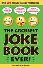 The Grossest Joke Book Ever ebook by Bathroom Readers' Institute