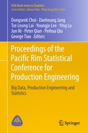 Proceedings of the Pacific Rim Statistical Conference for Production Engineering - Big Data, Production Engineering and Statistics ebook by Dongseok Choi, Daeheung Jang, Tze Leung Lai,...