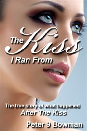 The Kiss I Ran From ebook by Peter 9 Bowman