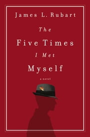 The Five Times I Met Myself ebook by James L. Rubart