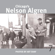 Chicago's Nelson Algren ebook by Art Shay,David Mamet