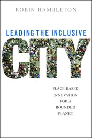 Leading the inclusive city - Place-based innovation for a bounded planet ebook by Robin Hambleton