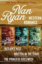Nan Ryan: Western Romance - Outlaw's Kiss, Written in the Stars, and The Princess Goes West ebook by Nan Ryan