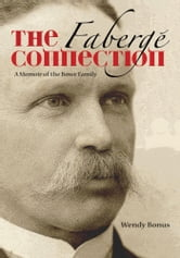 The Fabergé Connection - A Memoir of the Bowe Family ebook by Wendy Bonus