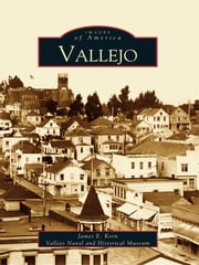 Vallejo ebook by James E. Kern,Vallejo Naval and Historical Museum