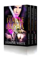 The Female Alpha Trilogy ebook by Jasmine White