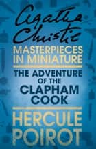 The Adventure of the Clapham Cook: A Hercule Poirot Short Story ebook by Agatha Christie