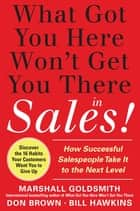 What Got You Here Won't Get You There in Sales: How Successful Salespeople Take it to the Next Level ebook by Marshall Goldsmith, Bill Hawkins, Don Brown