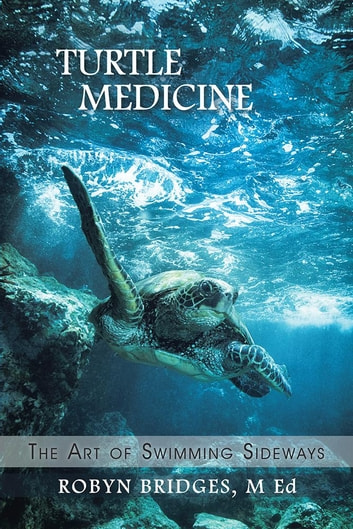 Turtle Medicine - The Art of Swimming Sideways ebook by Robyn Bridges