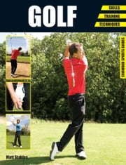 Golf - Skills - Training - Techniques ebook by Matt Stables