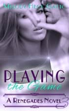 Playing the Game: Renegades 3 ebook by Melody Heck Gatto