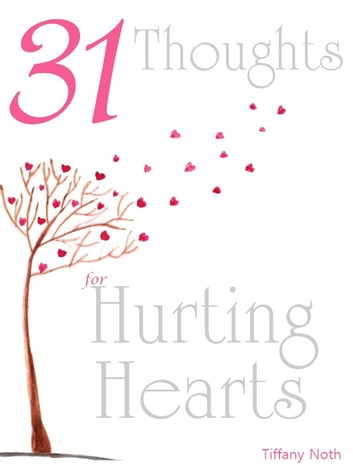 31 Thoughts for Hurting Hearts ebook by Tiffany Noth