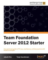 Team Foundation Server 2012 Starter ebook by Jakob Ehn, Terje Sandstrom