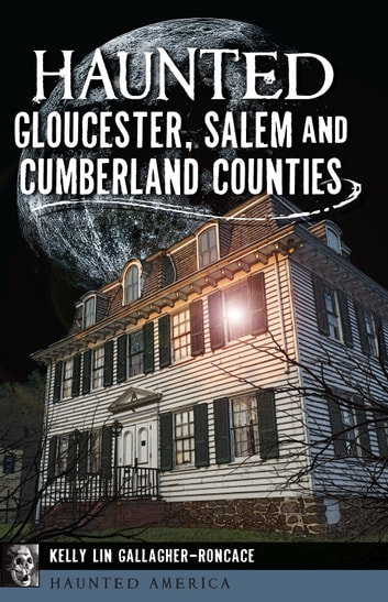 Haunted Gloucester, Salem and Cumberland Counties ebook by Kelly Lin Gallagher-Roncace