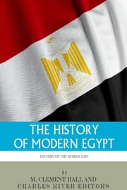 The History of Modern Egypt: From Napoleon to Now ebook by Charles River Editors