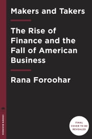 Makers and Takers - The Rise of Finance and the Fall of American Business ebook by Rana Foroohar