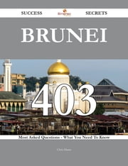 Brunei 403 Success Secrets - 403 Most Asked Questions On Brunei - What You Need To Know ebook by Chris Dunn