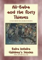 ALI BABA AND THE FORTY THIEVES - A Children's Story from 1001 Arabian Nights - Baba Indaba Children's Stories - Issue 225 ebook by Anon E. Mouse