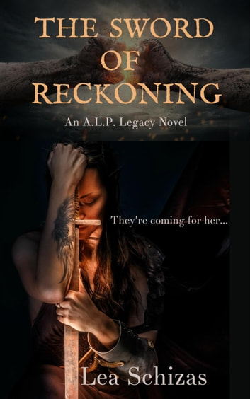 The Sword of Reckoning - An A.L.P. Legacy Novel ebook by Lea Schizas