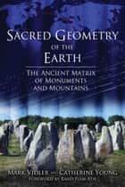 Sacred Geometry of the Earth ebook by Mark Vidler,Catherine Young,Rand Flem-Ath