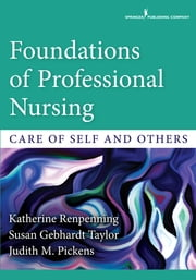 Foundations of Professional Nursing - Care of Self and Others ebook by Katherine Renpenning, MScN,Susan Gebhardt Taylor, MSN, PhD, FAAN,Judith M. Pickens, PhD, RN
