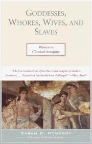 Goddesses, Whores, Wives, and Slaves - Women in Classical Antiquity ebook by Sarah Pomeroy