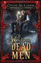 Wisdom of Dead Men ebook by Oisin McGann
