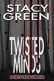 Twisted Minds: A Stacy Green Mystery Thriller Sampler ebook by Stacy Green