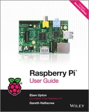 Raspberry Pi User Guide ebook by Eben Upton,Gareth Halfacree
