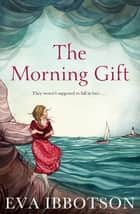 The Morning Gift eBook by Eva Ibbotson