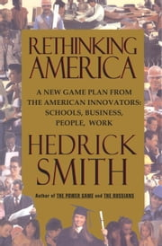Rethinking America - A New Game Plan from the American Innovators: Schools, Business, People, Work ebook by Hedrick Smith