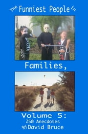 The Funniest People in Families, Volume 5: 250 Anecdotes ebook by David Bruce