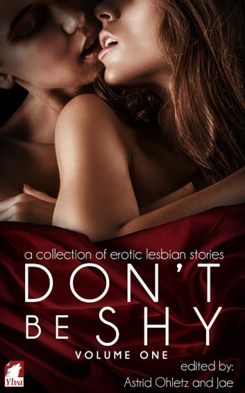 Don't Be Shy (Volume 1): A Collection of Erotic Lesbian Stories ebook by Astrid Ohletz,Jae