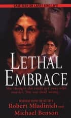 Lethal Embrace ebook by Michael Benson, Robert Mladinich