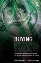 Buying National Security ebook by Gordon Adams,Cindy Williams