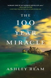 The 100 Year Miracle - A Novel ebook by Ashley Ream