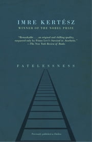 Fatelessness ebook by Imre Kertesz,Tim Wilkinson