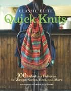 Classic Elite Quick Knits ebook by Classic Elite Yarns