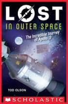 Lost in Outer Space: The Incredible Journey of Apollo 13 (Lost #2) ebook by Tod Olson