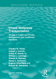 Inland Waterway Transportation - Studies in Public and Private Management and Investment Decisions ebook by Charles W. Howe,Joseph L. Carroll,Arthur P. Hurter, Jr.,William J. Leininger,Steven G. Ramsey,Nancy L. Schwartz,Eugene Silberberg,Robert M. Steinberg