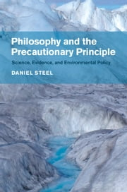 Philosophy and the Precautionary Principle - Science, Evidence, and Environmental Policy ebook by Daniel Steel