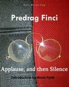 Applause, and then Silence ebook by Predrag Finci