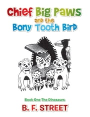 Chief Big Paws and the Bony Tooth Bird ebook by B. F. Street