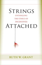 Strings Attached - Untangling the Ethics of Incentives ebook by Ruth W. Grant