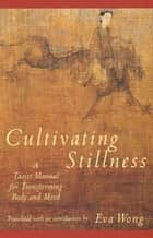 Cultivating Stillness ebook by Eva Wong,Shui-ch'ing Tzu