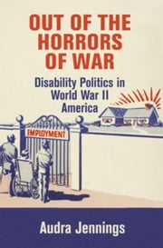 Out of the Horrors of War: Disability Politics in World War II America ebook by Kobo.Web.Store.Products.Fields.ContributorFieldViewModel