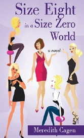 Size Eight in A Size Zero World ebook by Meredith Cagen
