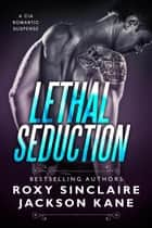 Lethal Seduction - Romantic Secret Agents Series, #1 ebook by Roxy Sinclaire